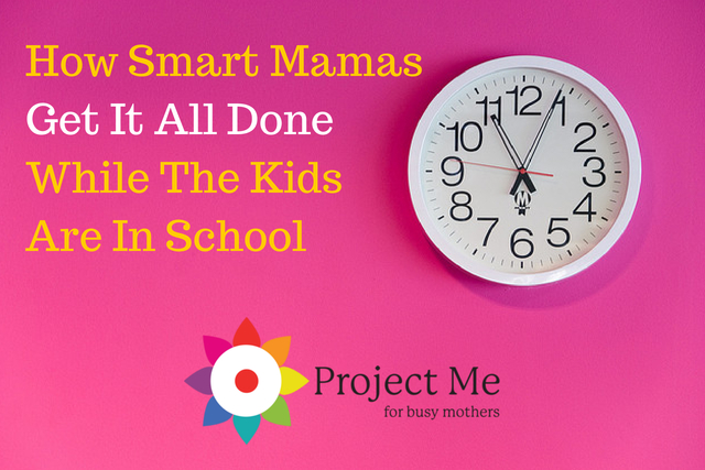 How Smart Mamas Get It Done While The Kids Are In School