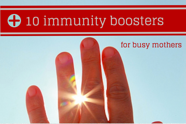 10 Immunity Boosters for Busy Mothers