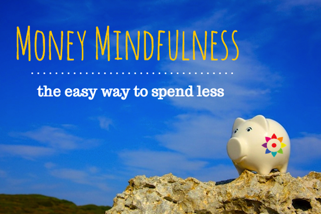 Money Mindfulness – The Easy Way To Spend Less