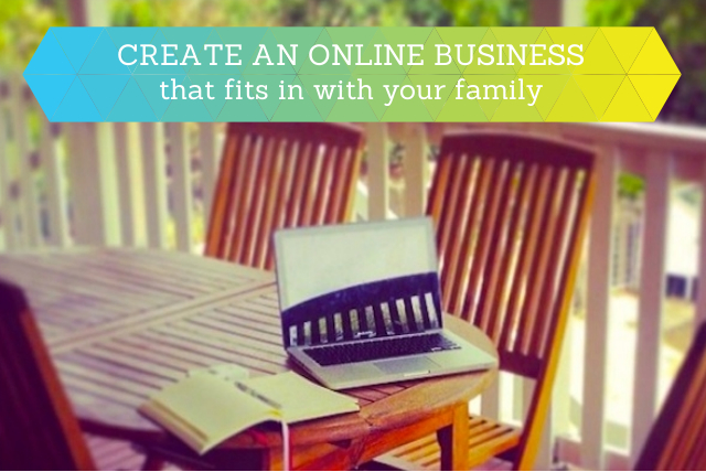 Create an Online Business That Fits In With Your Family