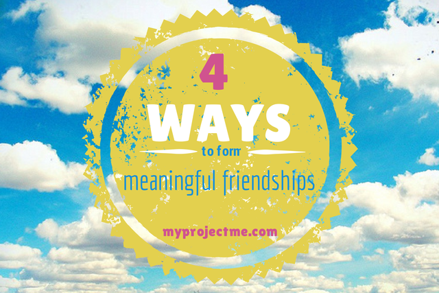 4 Ways To Form Meaningful Friendships