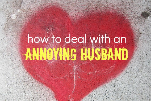How to Deal With an Annoying Husband