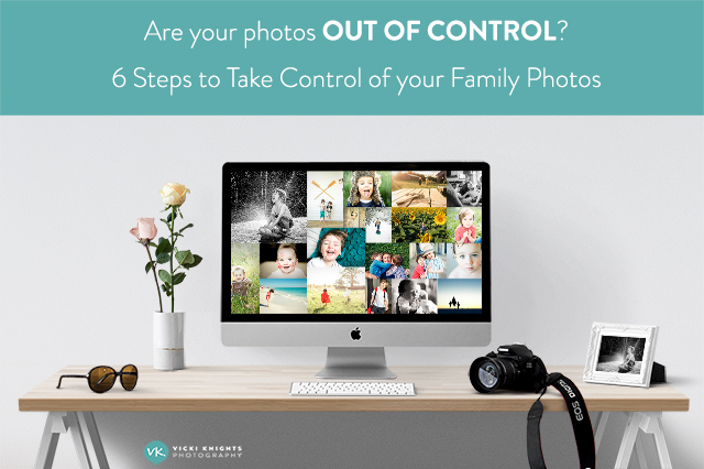 Photos out of control? 6 steps to take control of your family photos forever!