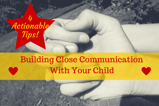 4 Tips For Building Close Communication With Your Child