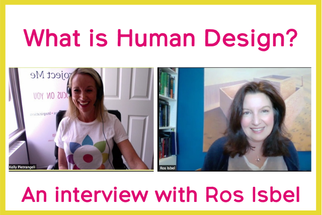 Ros Isbel and Kelly Pietrangeli on Human Design as a life navigation tool.