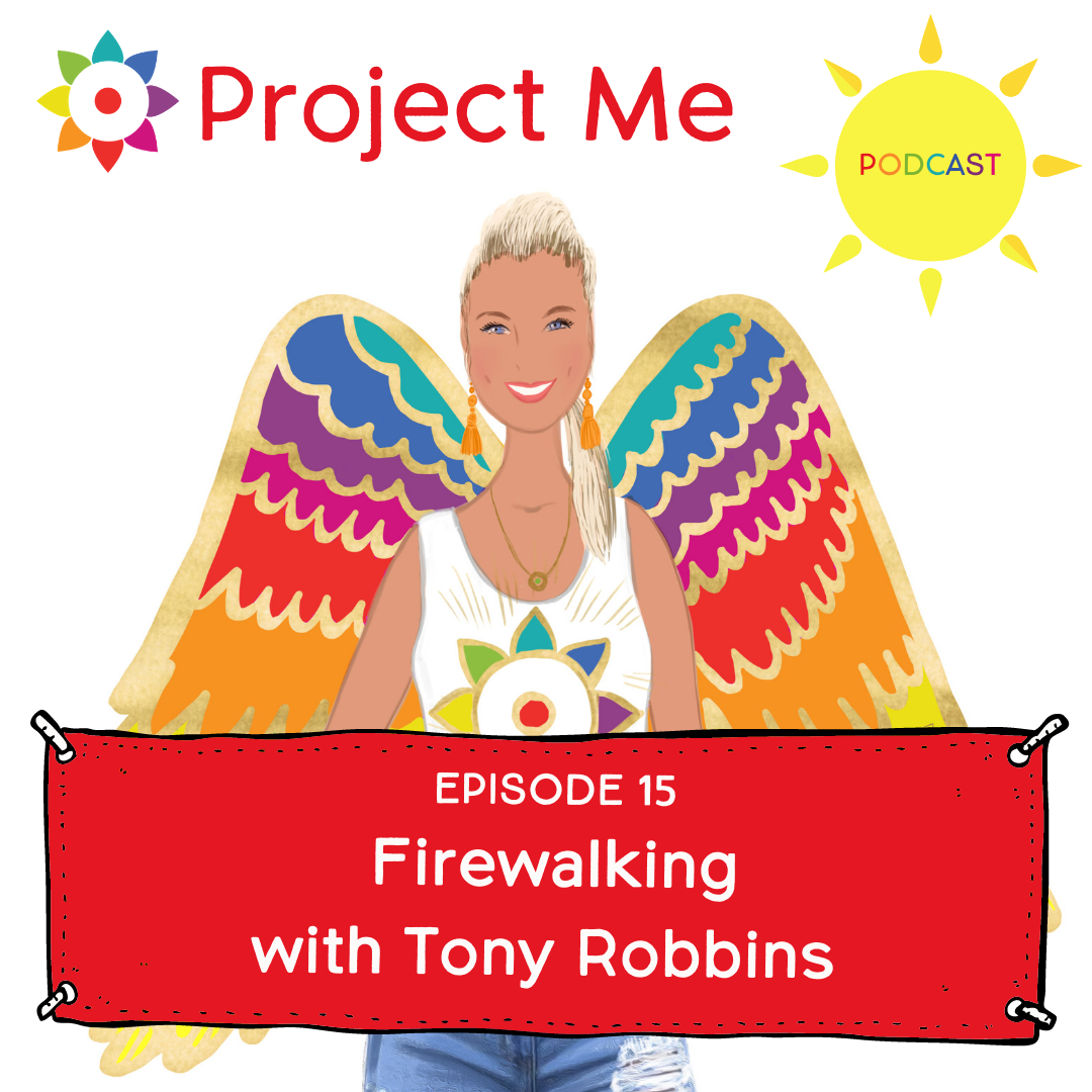 The Project Me Podcast with Kelly Pietrangeli : Firewalking with Tony Robbins