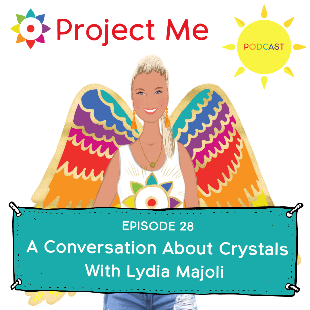 Crystal Healing with Lydia Majoli in Ibiza on the Project Me Podcast with Kelly Pietrangeli