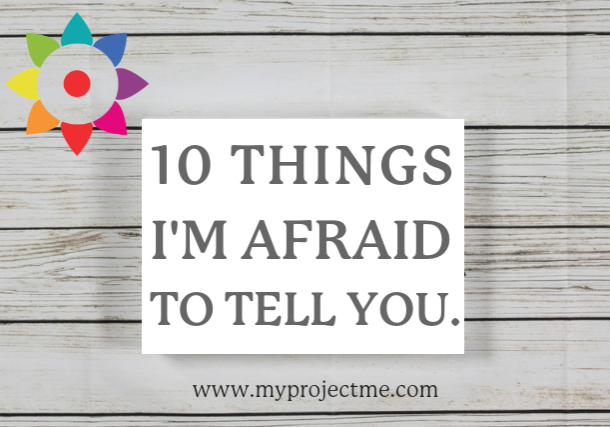 10 things I'm afraid to tell you by Kelly Pietrangeli Project Me