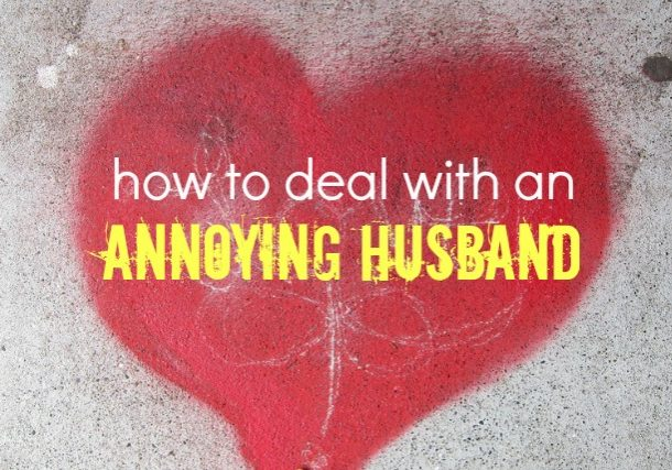 How to deal with an annoying husband. 3 great tips from Wife Coach Julie Marah