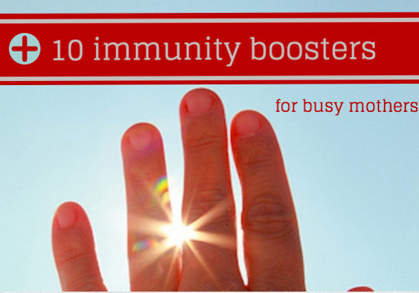 Busy mothers need to stay healthy. Here are 10 immunity boosters to stay healthy this winter.